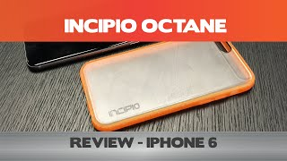 Incipio Octane Review -  iPhone 6