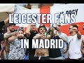 Leicester City fans singing in Madrid   All the chants with lyrics    Champions League 12 April 2017