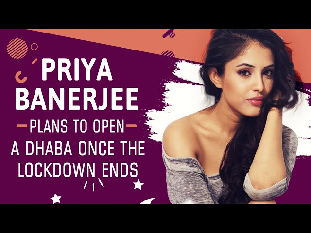 Priya Banerjee plans to open a dhaba once the lockdown ends