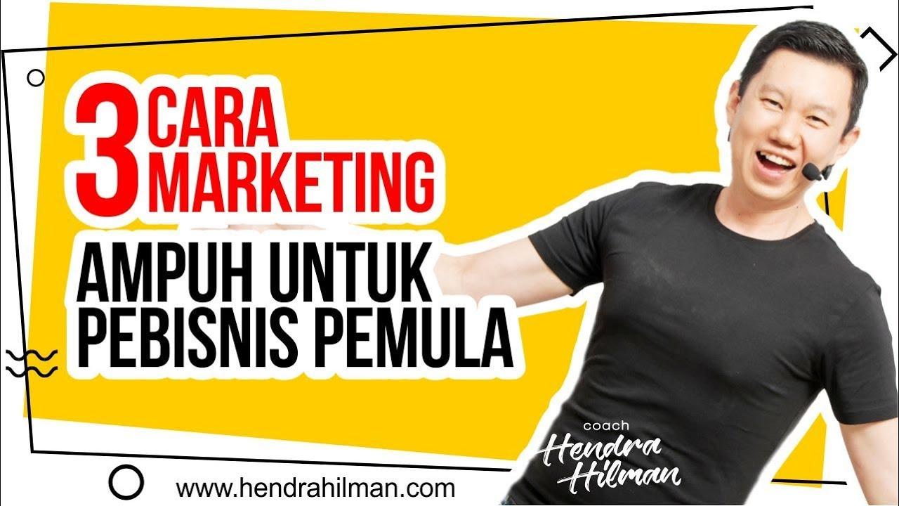 Tips Bisnis Sukses 3 Cara Marketing Ampuh Untuk Pebisnis Pemula Coach Hendra Hilman Youtube
