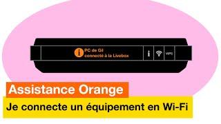 Assistance Orange - Je connecte un équipement en Wi-Fi - Orange