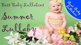 SUMMER LULLABIES Lullaby For Babies To Go To Sleep Baby Music Lullaby Songs Go To Sleep At Bedtime