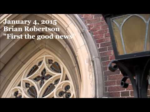 January 4, 2015 - First the Good News - Brian Robertson