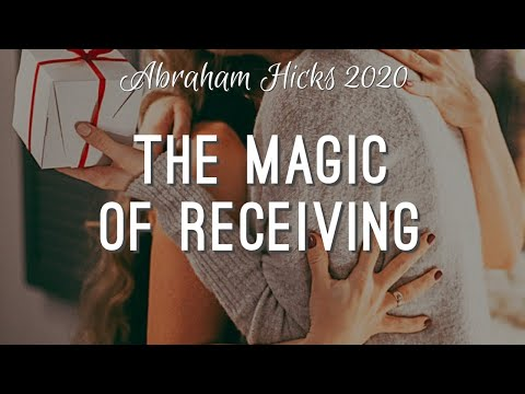 Abraham Hicks 2020 - The Magic of Receiving (LOA)