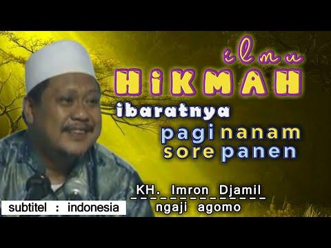 iLmu Hikmah, ibaratnya Pagi Nanam Sore Panen || KH. Imron Jamil
