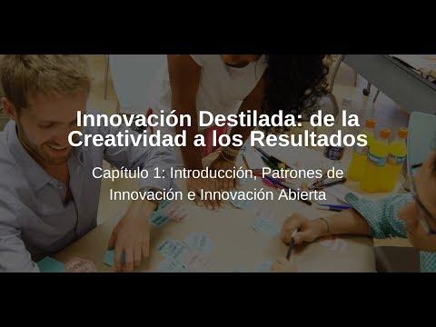 Patrones de Innovación e Innovación Abierta. Capítulo #1 Curso Online Innovación Destilada: