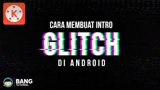 Cara Membuat Intro Glitch di Hp Android | KINEMASTER TUTORIAL #19