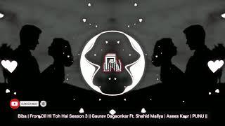 Biba | Dil Hi Toh Hai Season 3 ||  Shahid Mallya | Asees Kaur | PUNU || [ Lyrics ]