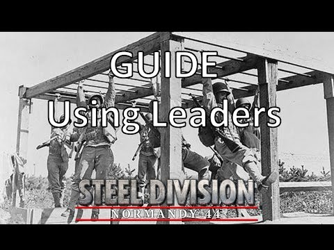 Steel Division: Normandy 44 - Guide - Using Leaders |