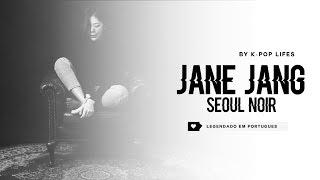 Jane Jang - Seoul Noir Legendado [MV NA DESCRIÇÃO] - Stafaband