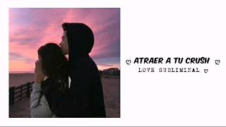 Atraer a tu Crush - Audio Subliminal ღ