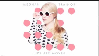 Meghan Trainor - Lips Are Movin Lyrics