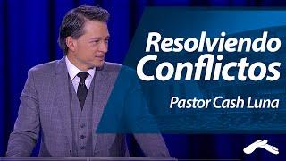 Pastor Cash Luna - Resolviendo Conflictos