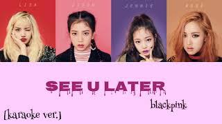 BLACKPINK (블랙핑크) - SEE U LATER [KARAOKE VER.]  color coded lyrics [han/rom]