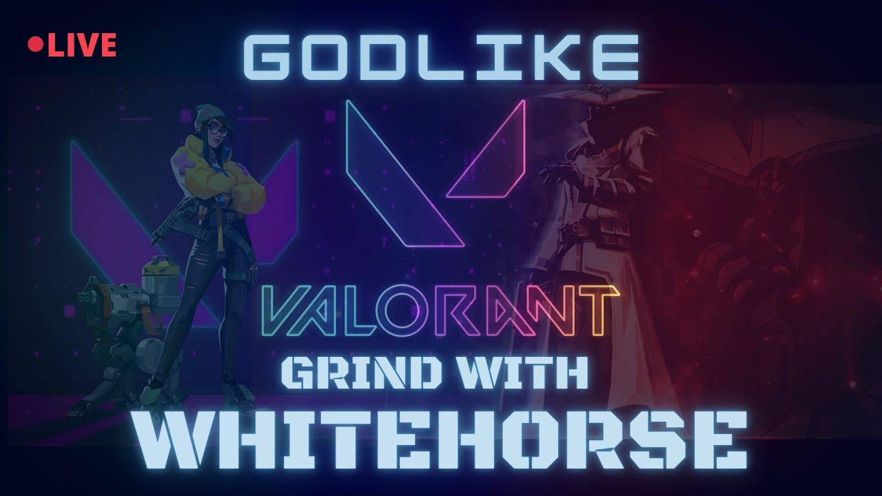 GodL Whitehorse | Valorant Live | #WeAreStrongerTogether #83