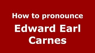 How to pronounce Edward Earl Carnes (American English/US)  - PronounceNames.com