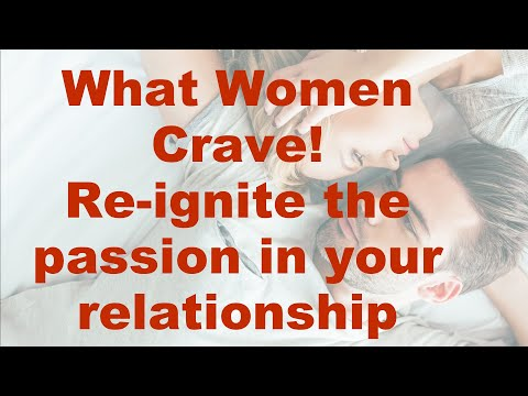 Men: What your woman craves & how to re-ignite the passion in your relationship