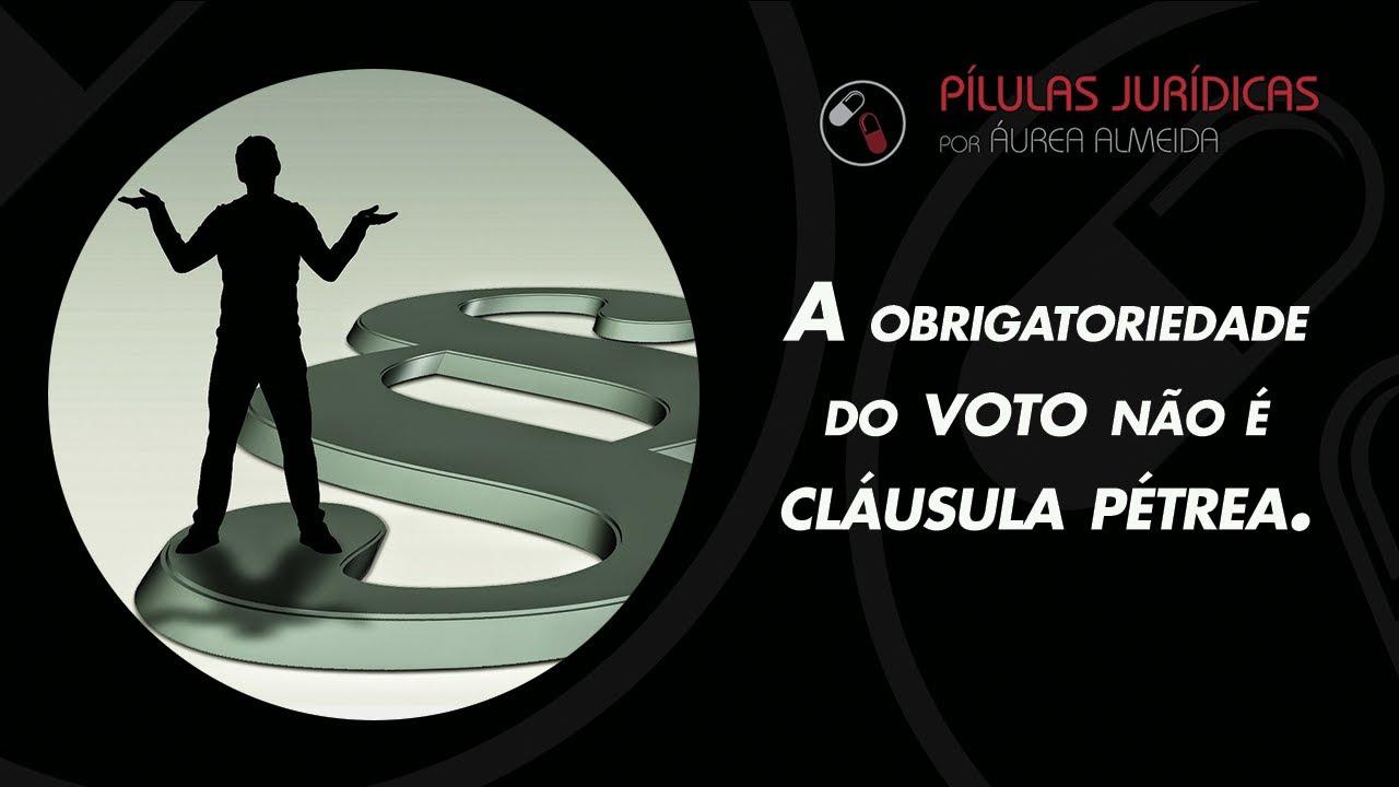 A obrigatoriedade do voto não é cláusula pétrea