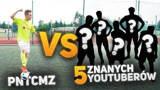 PNTCMZ VS 5 znanych youtuberów!!!   Piłkarski pojedynek