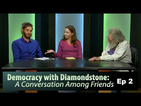 Democracy with Diamondstone: A Conversation Among Friends - Episode 2