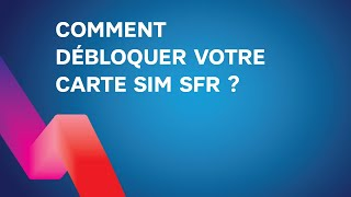 Comment DEBLOQUER ma carte SIM SFR ?