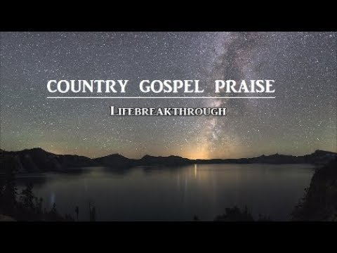 Country Gospel Praise & Inspirational Songs - By LIFEBREAKTHROUGH with Lyrics
