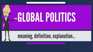 What is GLOBAL POLITICS? What does GLOBAL POLITICS mean? GLOBAL POLITICS meaning & explanation