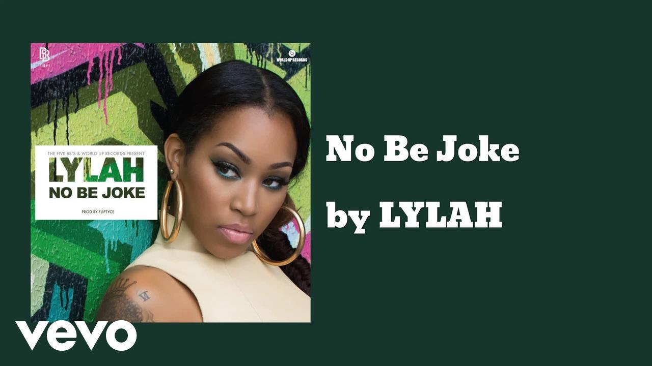 Download LYLAH - No Be Joke (AUDIO)