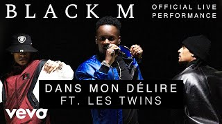 Black M - Dans Mon Délire ft. Les Twins - Official Live Performance | Vevo