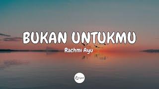 Rachmi Ayu Bukan Untukmu