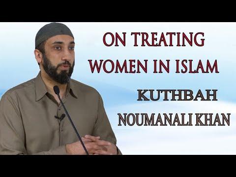 On Treating Women in Islam   - Khutbah by Nouman Ali Khan