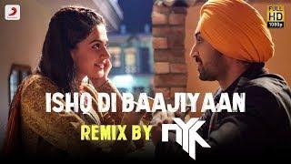 Ishq Di Baajiyaan Remix By DJ NYK | Soorma | Diljit Dosanjh | Taapsee Pannu