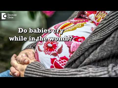 Do babies cry while in the womb Is it high risk for mother? Dr. Sapna Lulla