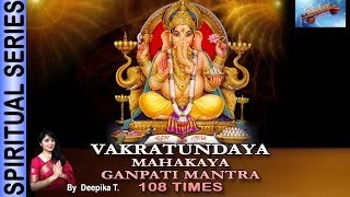 Vakratunda Mahakay-Ganpati Mantra (108Times), By Deepika T.
