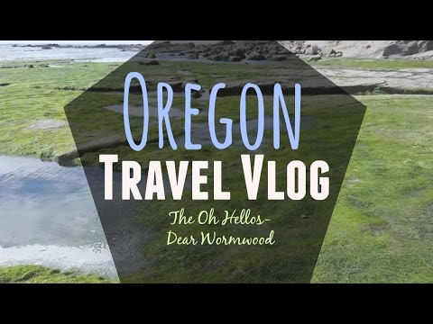 Oregon Travel Vlog | The Oh Hellos - Dear Wormwood