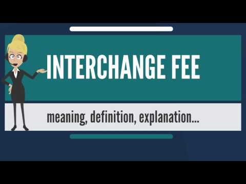 What is INTERCHANGE FEE? What does INTERCHANGE FEE mean? INTERCHANGE FEE meaning & explanation