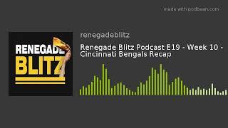 Renegade Blitz Podcast E19 - Week 10 - Cincinnati Bengals Recap