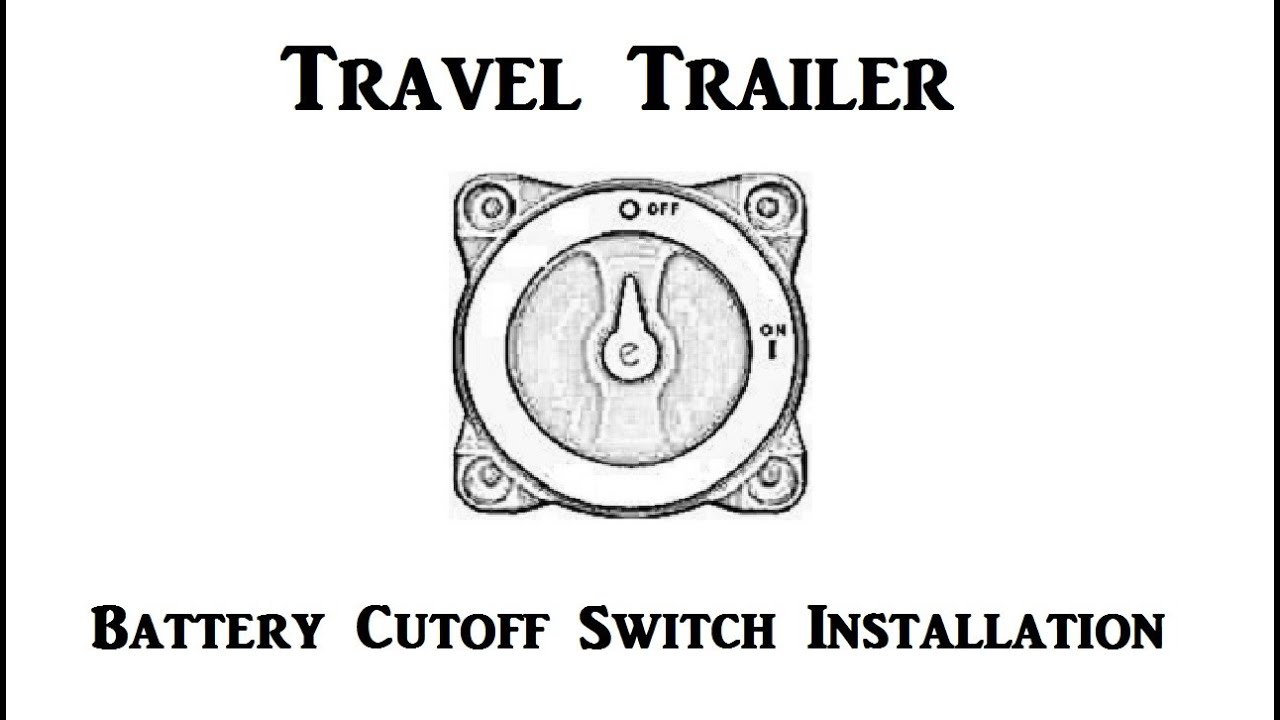 travel trailer - battery cutoff switch installation