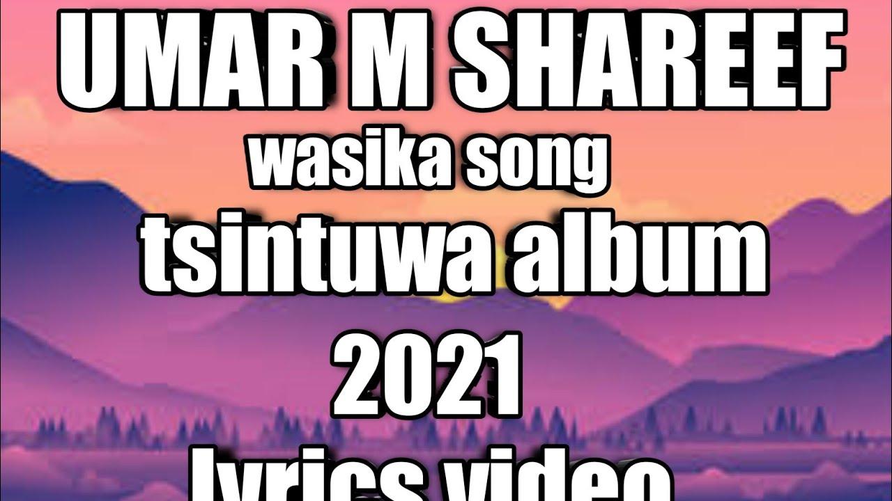 Download umar m shareef wasika lyrics video/tsintuwa album 2021