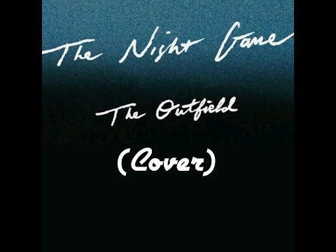 The Night Game - The Outfield (Cover)