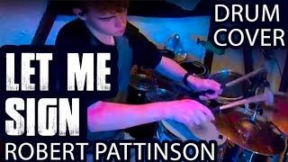 Robert [Rob] Pattinson - Let Me Sign (Twilight Soundtrack) - Drum Version / Drum Cover