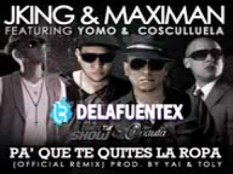 Pa Que Te Quites La Ropa - J king y Maximan Ft Yomo & Cosculluela (Official Remix)