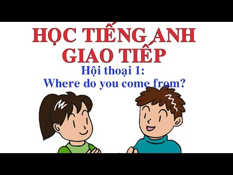 Học tiếng Anh giao tiếp có phụ đề Anh Việt: Hội thoại 1: Where do you come from?