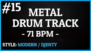 Metal Drum Track - #15 - Modern / Djenty Style - 71 BPM [HQ]