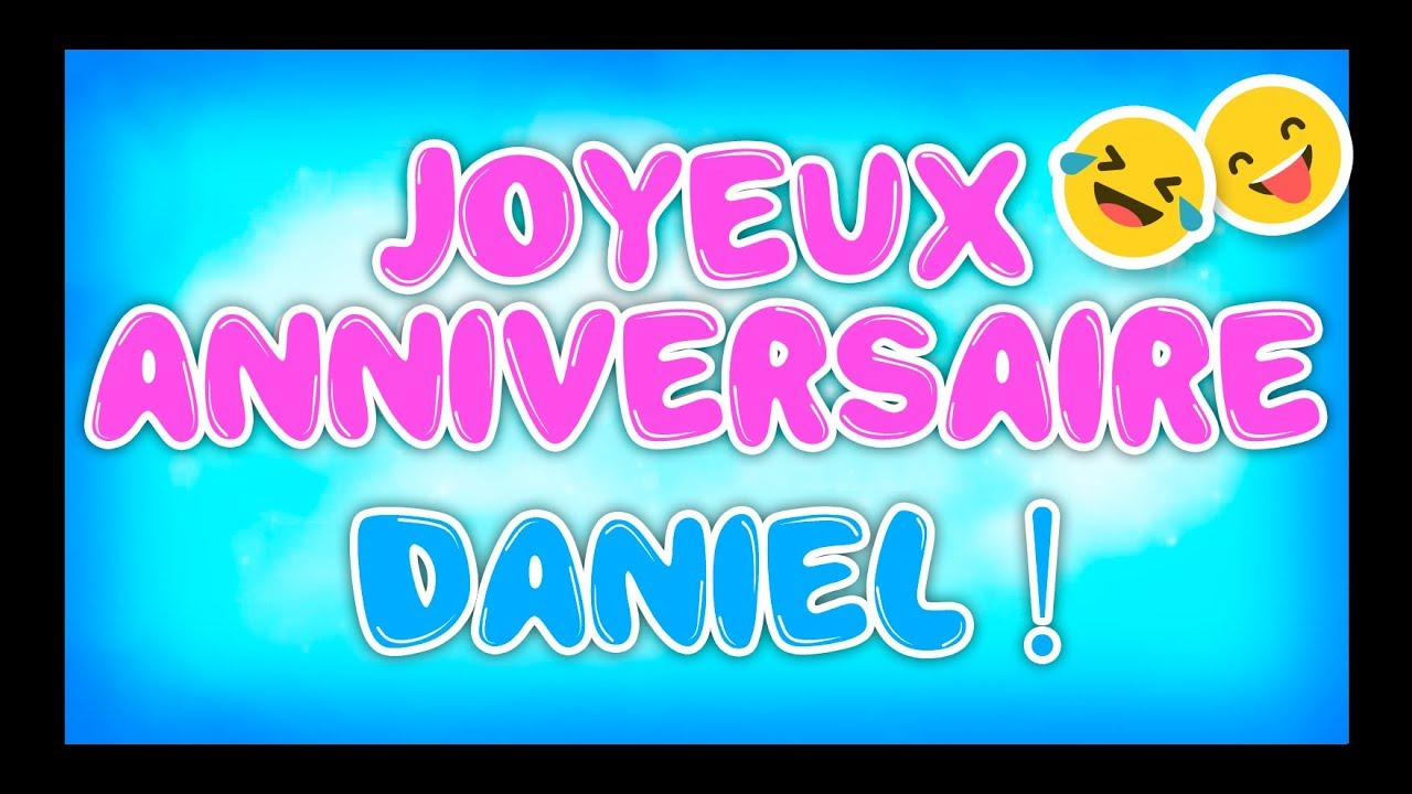 Joyeux Anniversaire Daniel Happy Birthday Youtube
