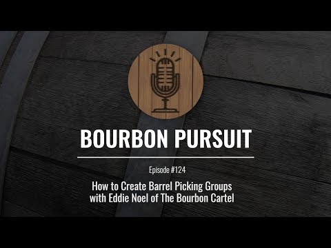 124 – How to Create Barrel Picking Groups with Eddie Noel of The Bourbon Cartel