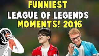 FUNNIEST LEAGUE OF LEGENDS MOMENTS OF 2016 (part 2)