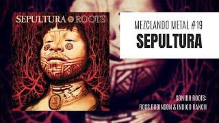 MEZCLANDO METAL #19: SEPULTURA    Home Studio    Sonido Ross Robinson & Indigo Ranch