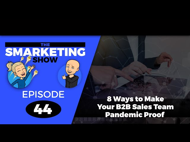 8 Ways to Make Your B2B Sales Team Pandemic Proof - EP 44 - THE SMARKETING SHOW