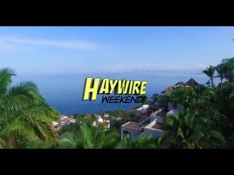 Haywire Weekend - Puerto Vallarta...